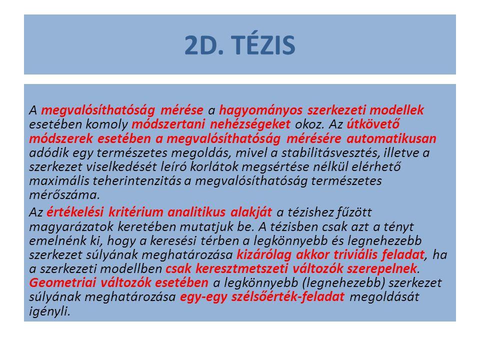 2D. TÉZIS A megvalósíthatóság mérése a hagyományos szerkezeti modellek esetében komoly módszertani nehézségeket okoz. Az útkövető módszerek esetében a