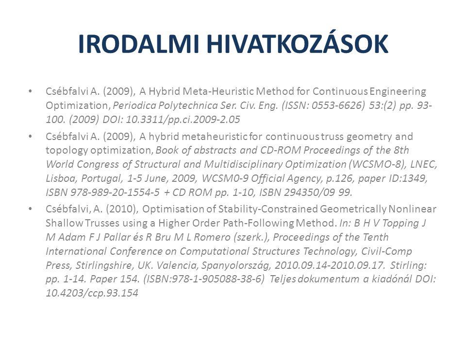 IRODALMI HIVATKOZÁSOK Csébfalvi A. (2009), A Hybrid Meta-Heuristic Method for Continuous Engineering Optimization, Periodica Polytechnica Ser. Civ. En