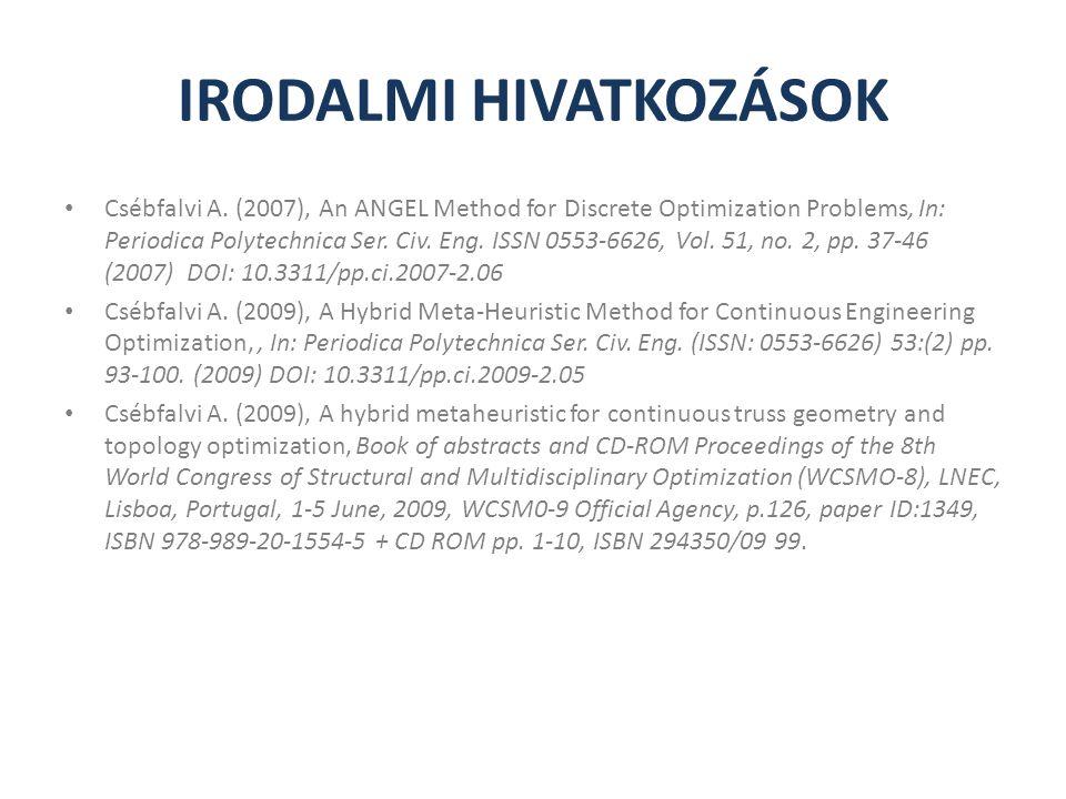 IRODALMI HIVATKOZÁSOK Csébfalvi A. (2007), An ANGEL Method for Discrete Optimization Problems, In: Periodica Polytechnica Ser. Civ. Eng. ISSN 0553-662