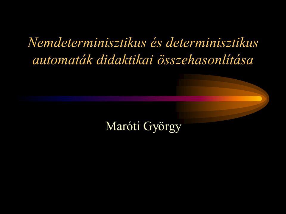 Nemdeterminisztikus és determinisztikus automaták didaktikai összehasonlítása Maróti György