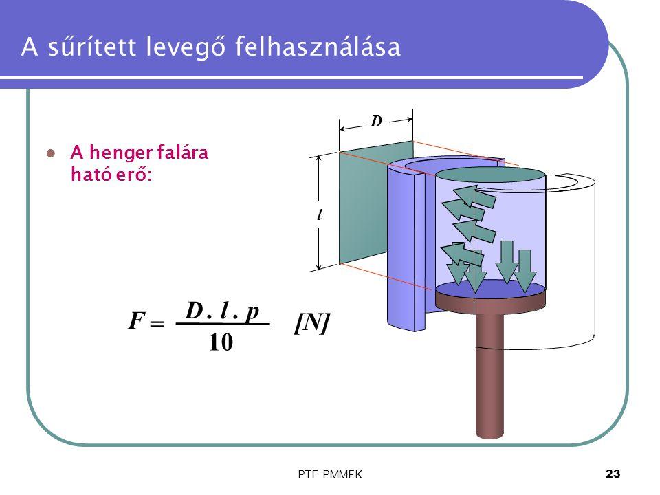 PTE PMMFK23 A sűrített levegő felhasználása A henger falára ható erő: l D F = D. l. p 10 [N][N]