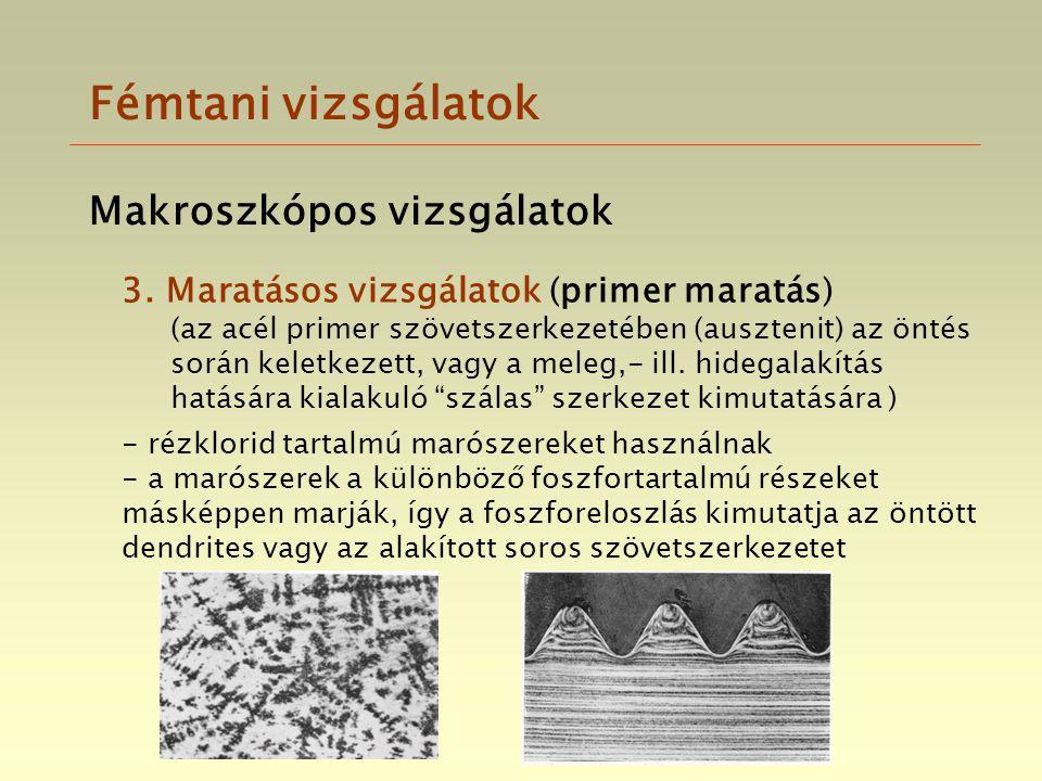 Fémtani vizsgálatok 3. Maratásos vizsgálatok (primer maratás) - rézklorid tartalmú marószereket használnak - a marószerek a különböző foszfortartalmú