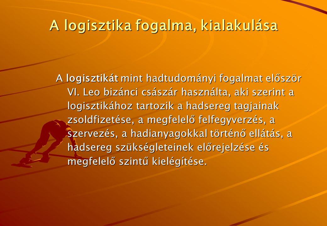 A logisztika fogalma, kialakulása A logisztikát mint hadtudományi fogalmat először VI.