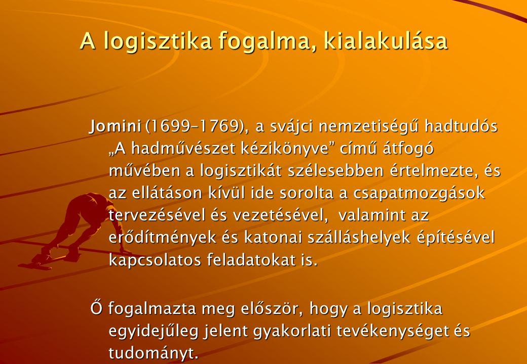 """A logisztika fogalma, kialakulása Jomini (1699–1769), a svájci nemzetiségű hadtudós """"A hadművészet kézikönyve című átfogó művében a logisztikát szélesebben értelmezte, és az ellátáson kívül ide sorolta a csapatmozgások tervezésével és vezetésével, valamint az erődítmények és katonai szálláshelyek építésével kapcsolatos feladatokat is."""