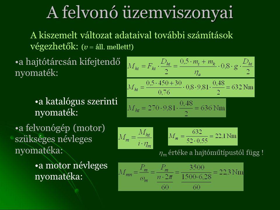 A felvonó üzemviszonyai A kiszemelt változat adataival további számítások végezhetők: (v = áll.