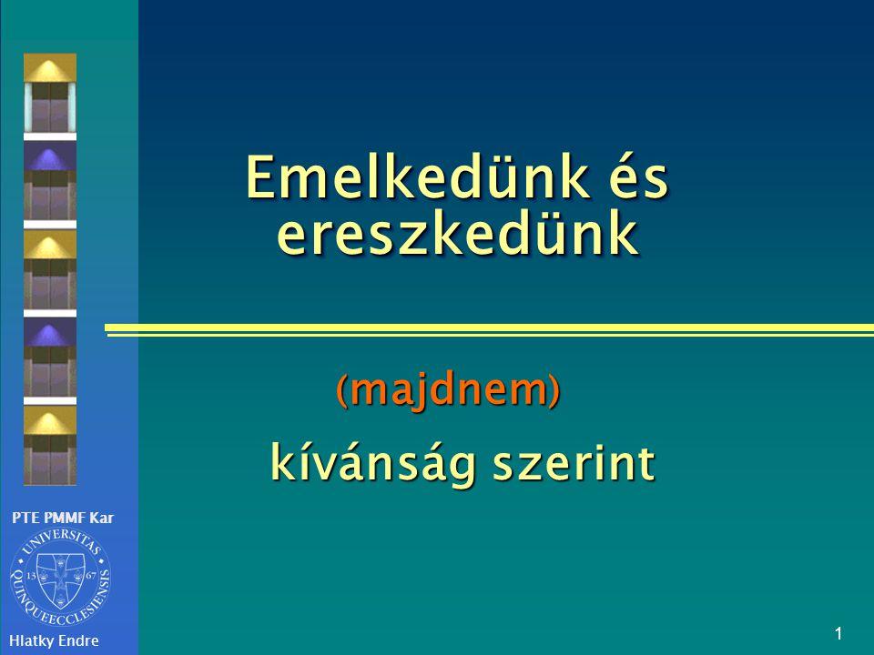 PTE PMMF Kar Hlatky Endre 1 Emelkedünk és ereszkedünk kívánság szerint ( majdnem )