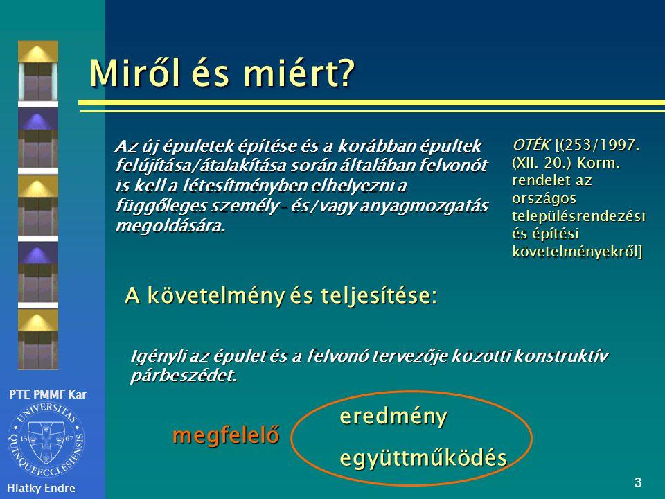 PTE PMMF Kar Hlatky Endre 4 Forgalmi viszonyok Két jellemző szám: - fajlagos szállítási teljesítmény [%/5min.] - várakozási idő [sec] Milyen és mennyi felvonó kell.