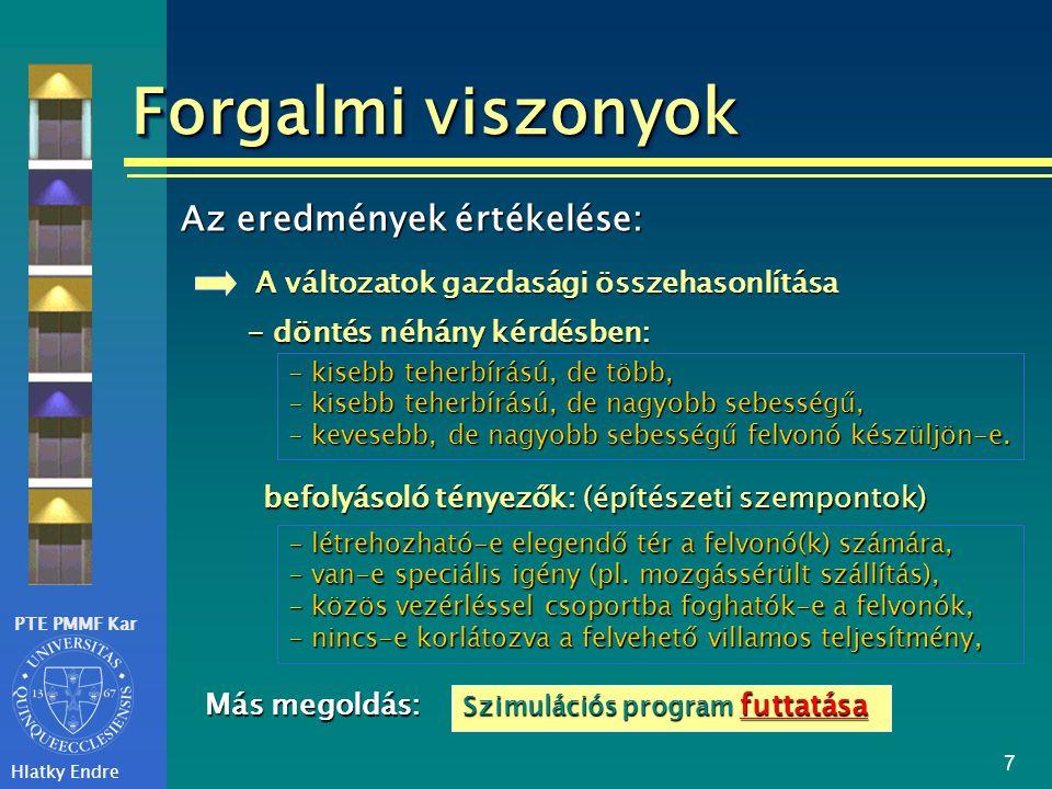 PTE PMMF Kar Hlatky Endre 7 Forgalmi viszonyok Szimulációsprogram futtatása Szimulációs program futtatása futtatása A változatok gazdasági összehasonl