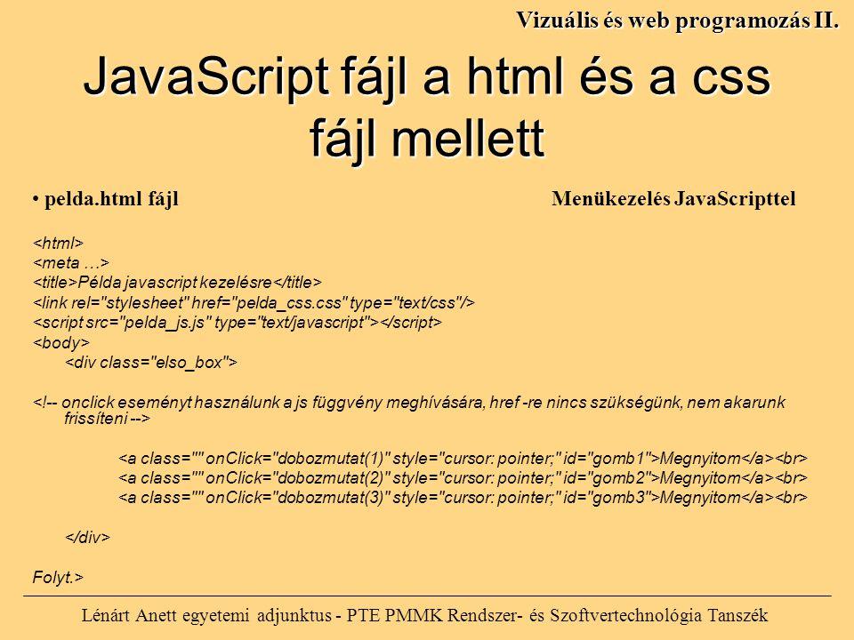 JavaScript fájl a html és a css fájl mellett Lénárt Anett egyetemi adjunktus - PTE PMMK Rendszer- és Szoftvertechnológia Tanszék Vizuális és web progr
