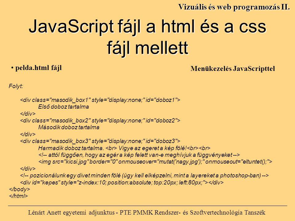 JavaScript fájl a html és a css fájl mellett Lénárt Anett egyetemi adjunktus - PTE PMMK Rendszer- és Szoftvertechnológia Tanszék Vizuális és web programozás II.