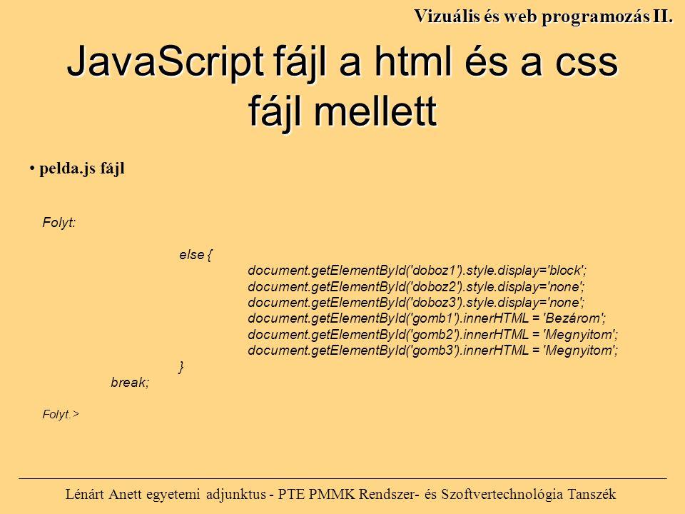 Lénárt Anett egyetemi adjunktus - PTE PMMK Rendszer- és Szoftvertechnológia Tanszék Vizuális és web programozás II. Folyt: else { document.getElementB