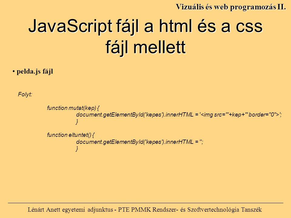 Lénárt Anett egyetemi adjunktus - PTE PMMK Rendszer- és Szoftvertechnológia Tanszék Vizuális és web programozás II. Folyt: function mutat(kep) { docum