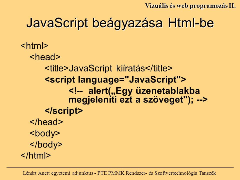 JavaScript beágyazása Html-be JavaScript kiíratás Lénárt Anett egyetemi adjunktus - PTE PMMK Rendszer- és Szoftvertechnológia Tanszék Vizuális és web programozás II.
