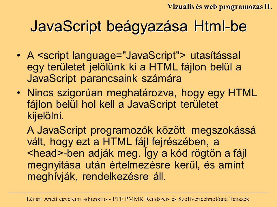 JavaScript beágyazása Html-be Lénárt Anett egyetemi adjunktus - PTE PMMK Rendszer- és Szoftvertechnológia Tanszék Vizuális és web programozás II.