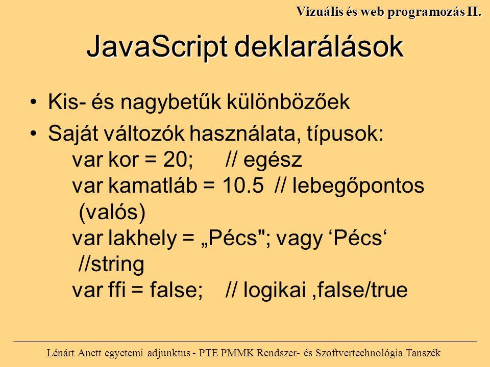 JavaScript deklarálások Lénárt Anett egyetemi adjunktus - PTE PMMK Rendszer- és Szoftvertechnológia Tanszék Vizuális és web programozás II. Kis- és na