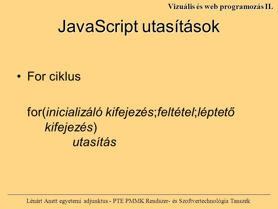JavaScript utasítások Lénárt Anett egyetemi adjunktus - PTE PMMK Rendszer- és Szoftvertechnológia Tanszék Vizuális és web programozás II. For ciklus f