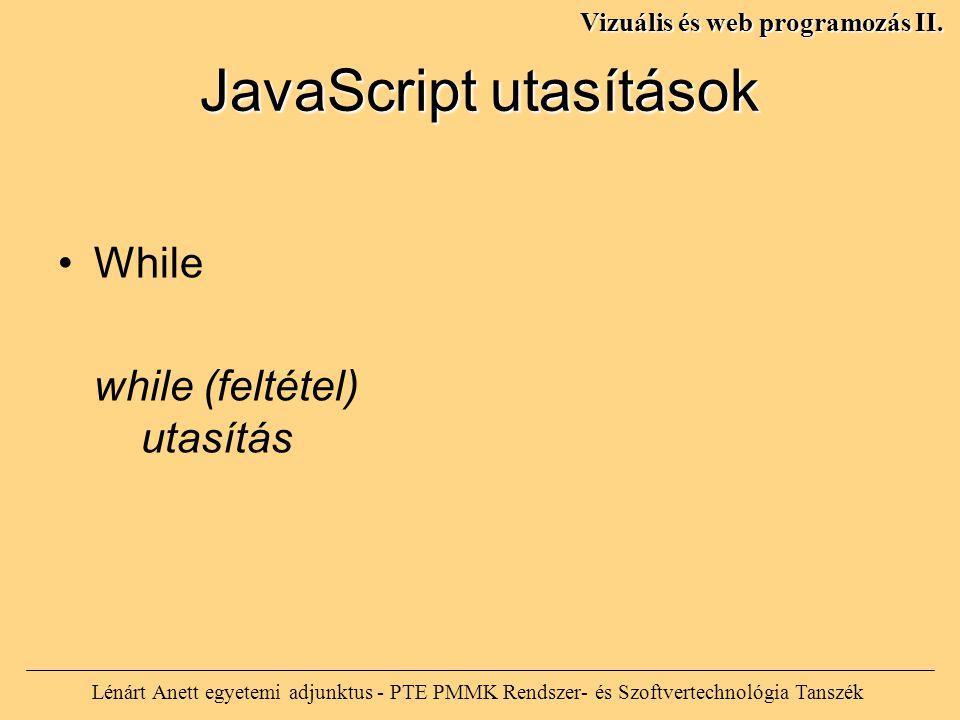 JavaScript utasítások Lénárt Anett egyetemi adjunktus - PTE PMMK Rendszer- és Szoftvertechnológia Tanszék Vizuális és web programozás II. While while