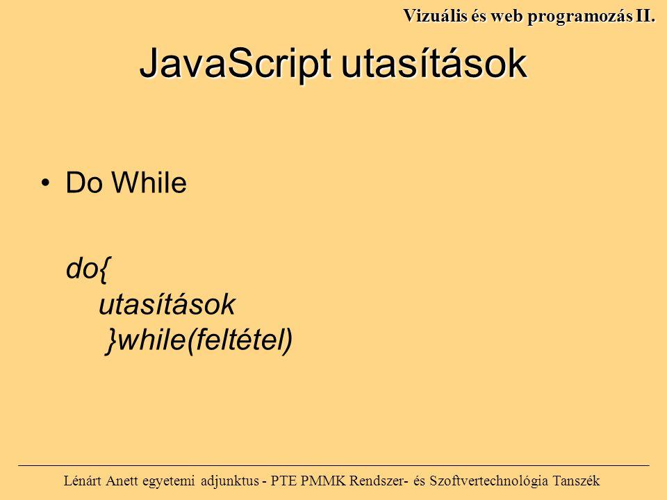 JavaScript utasítások Lénárt Anett egyetemi adjunktus - PTE PMMK Rendszer- és Szoftvertechnológia Tanszék Vizuális és web programozás II. Do While do{