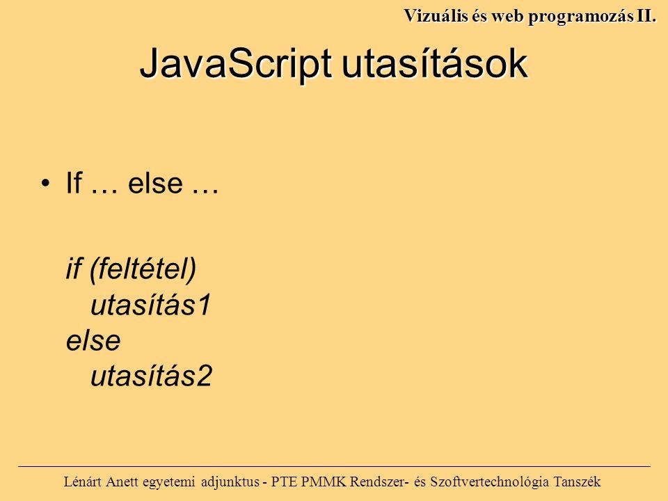 JavaScript utasítások Lénárt Anett egyetemi adjunktus - PTE PMMK Rendszer- és Szoftvertechnológia Tanszék Vizuális és web programozás II. If … else …