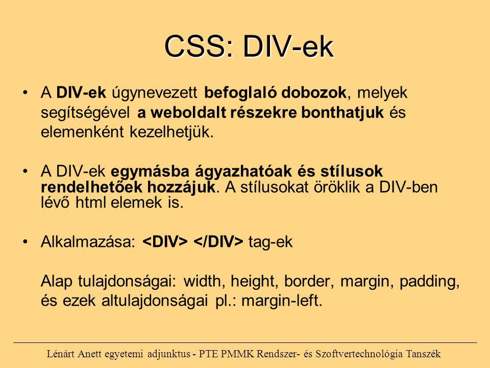 Lénárt Anett egyetemi adjunktus - PTE PMMK Rendszer- és Szoftvertechnológia Tanszék CSS: DIV-ek CSS: DIV-ek A DIV-ek úgynevezett befoglaló dobozok, melyek segítségével a weboldalt részekre bonthatjuk és elemenként kezelhetjük.