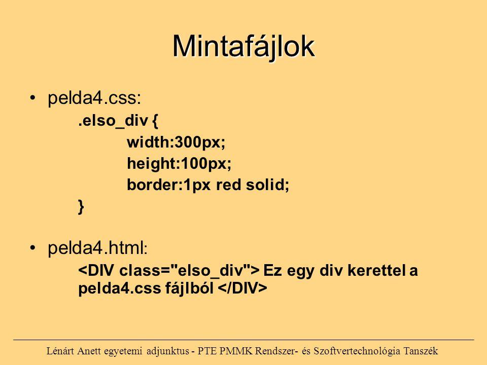 Lénárt Anett egyetemi adjunktus - PTE PMMK Rendszer- és Szoftvertechnológia Tanszék Mintafájlok pelda4.css:.elso_div { width:300px; height:100px; bord