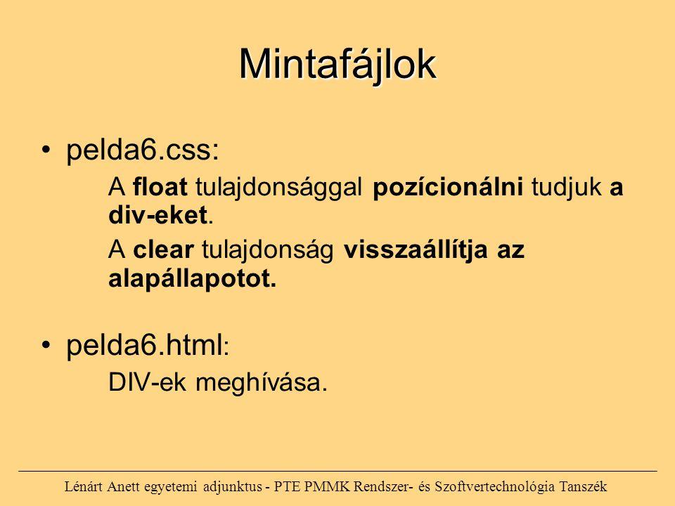 Lénárt Anett egyetemi adjunktus - PTE PMMK Rendszer- és Szoftvertechnológia Tanszék Mintafájlok pelda6.css: A float tulajdonsággal pozícionálni tudjuk a div-eket.