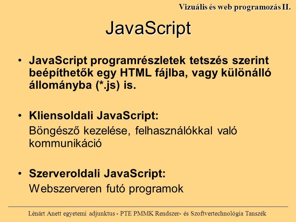 JavaScript JavaScript programrészletek tetszés szerint beépíthetők egy HTML fájlba, vagy különálló állományba (*.js) is. Kliensoldali JavaScript: Böng
