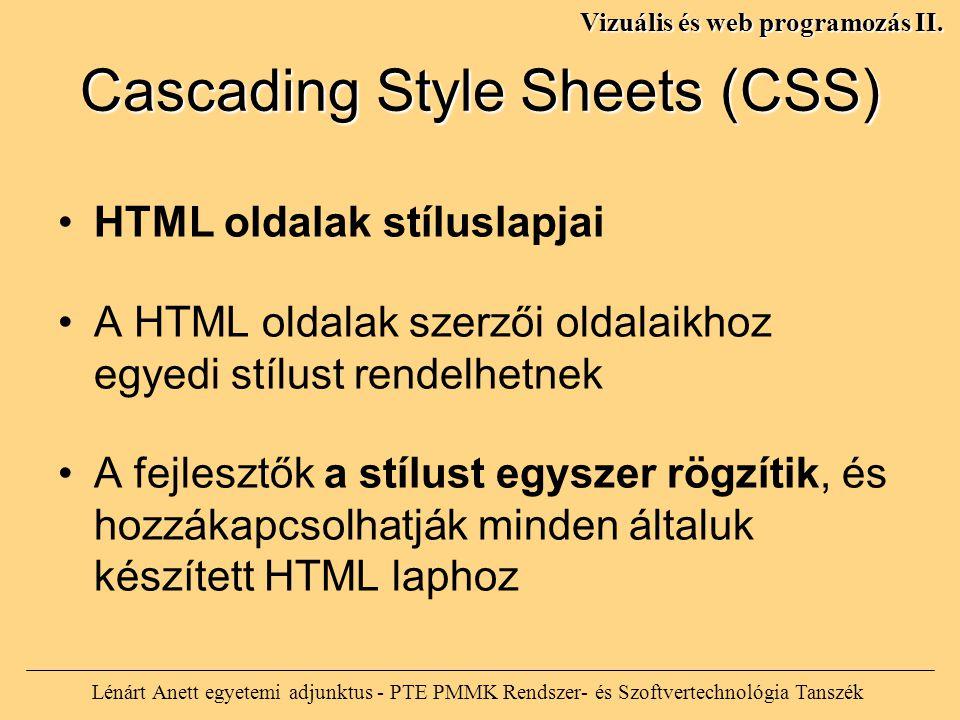 Cascading Style Sheets (CSS) HTML oldalak stíluslapjai A HTML oldalak szerzői oldalaikhoz egyedi stílust rendelhetnek A fejlesztők a stílust egyszer rögzítik, és hozzákapcsolhatják minden általuk készített HTML laphoz Lénárt Anett egyetemi adjunktus - PTE PMMK Rendszer- és Szoftvertechnológia Tanszék Vizuális és web programozás II.