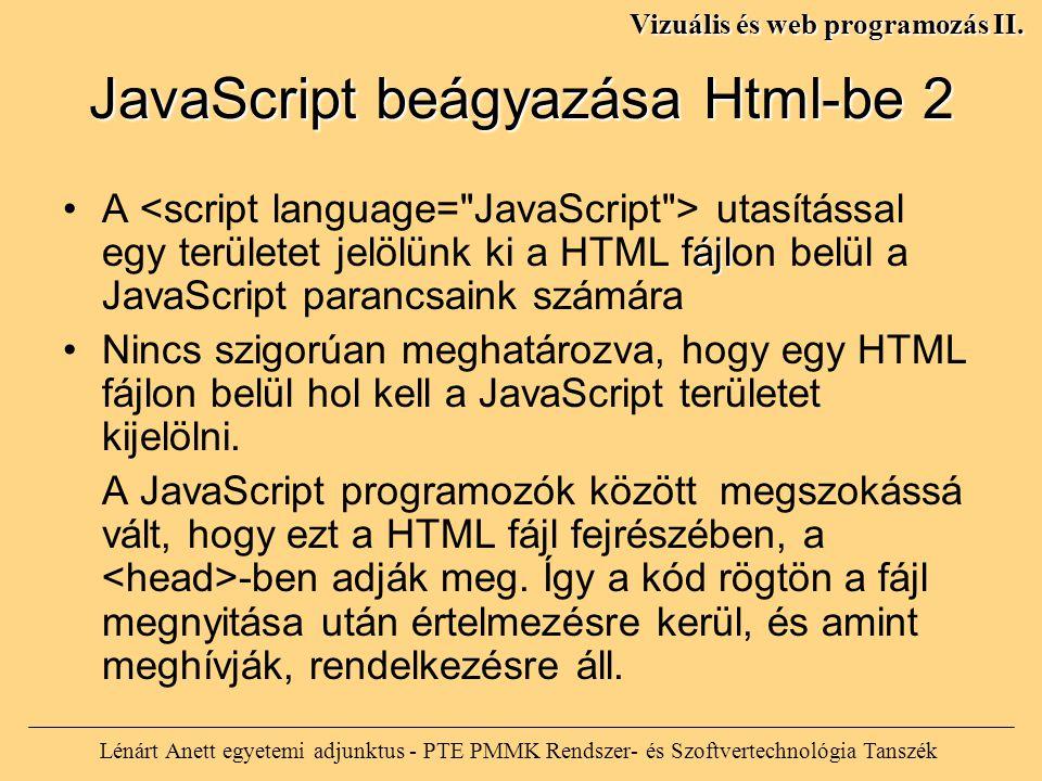 JavaScript beágyazása Html-be 2 Lénárt Anett egyetemi adjunktus - PTE PMMK Rendszer- és Szoftvertechnológia Tanszék Vizuális és web programozás II.