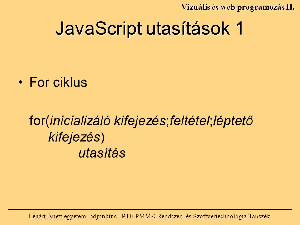 JavaScript utasítások 1 Lénárt Anett egyetemi adjunktus - PTE PMMK Rendszer- és Szoftvertechnológia Tanszék Vizuális és web programozás II. For ciklus