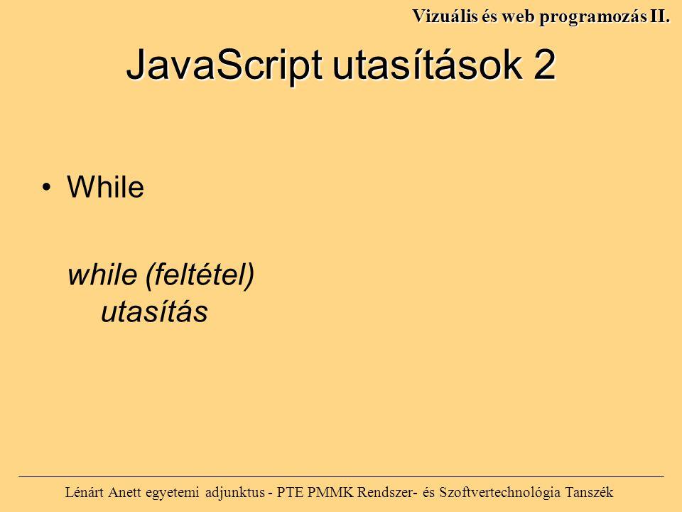 JavaScript utasítások 2 Lénárt Anett egyetemi adjunktus - PTE PMMK Rendszer- és Szoftvertechnológia Tanszék Vizuális és web programozás II.