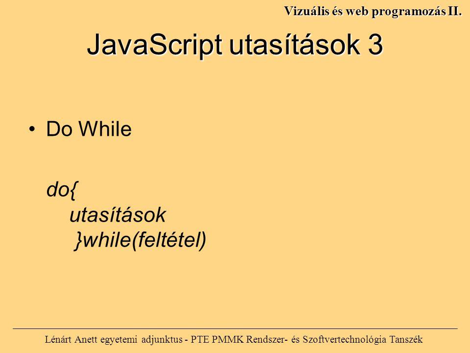 JavaScript utasítások 3 Lénárt Anett egyetemi adjunktus - PTE PMMK Rendszer- és Szoftvertechnológia Tanszék Vizuális és web programozás II.