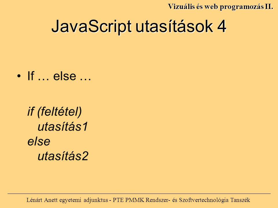JavaScript utasítások 4 Lénárt Anett egyetemi adjunktus - PTE PMMK Rendszer- és Szoftvertechnológia Tanszék Vizuális és web programozás II.