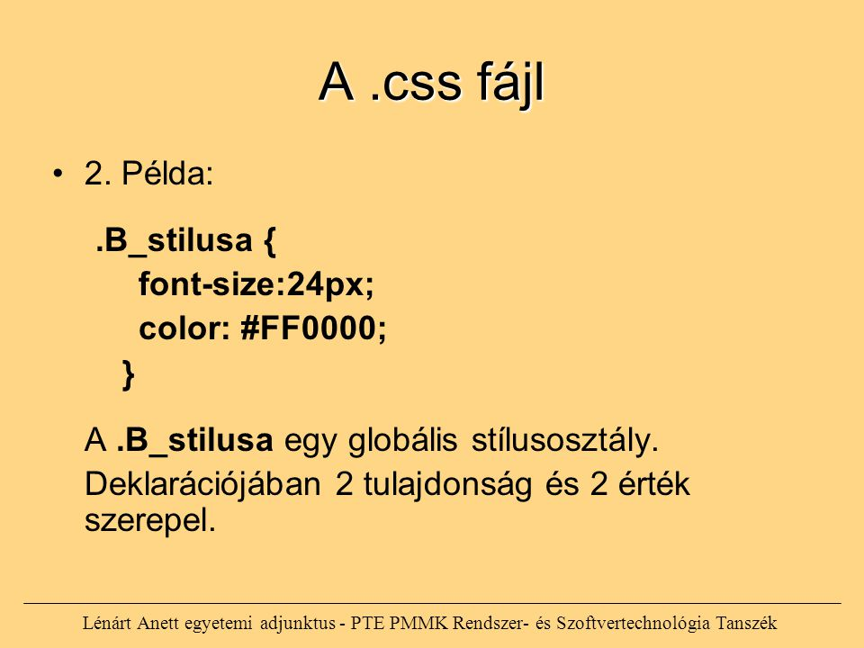 Lénárt Anett egyetemi adjunktus - PTE PMMK Rendszer- és Szoftvertechnológia Tanszék A.css fájl 2. Példa:.B_stilusa { font-size:24px; color: #FF0000; }