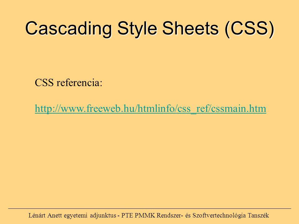 Lénárt Anett egyetemi adjunktus - PTE PMMK Rendszer- és Szoftvertechnológia Tanszék CSS referencia: http://www.freeweb.hu/htmlinfo/css_ref/cssmain.htm Cascading Style Sheets (CSS)