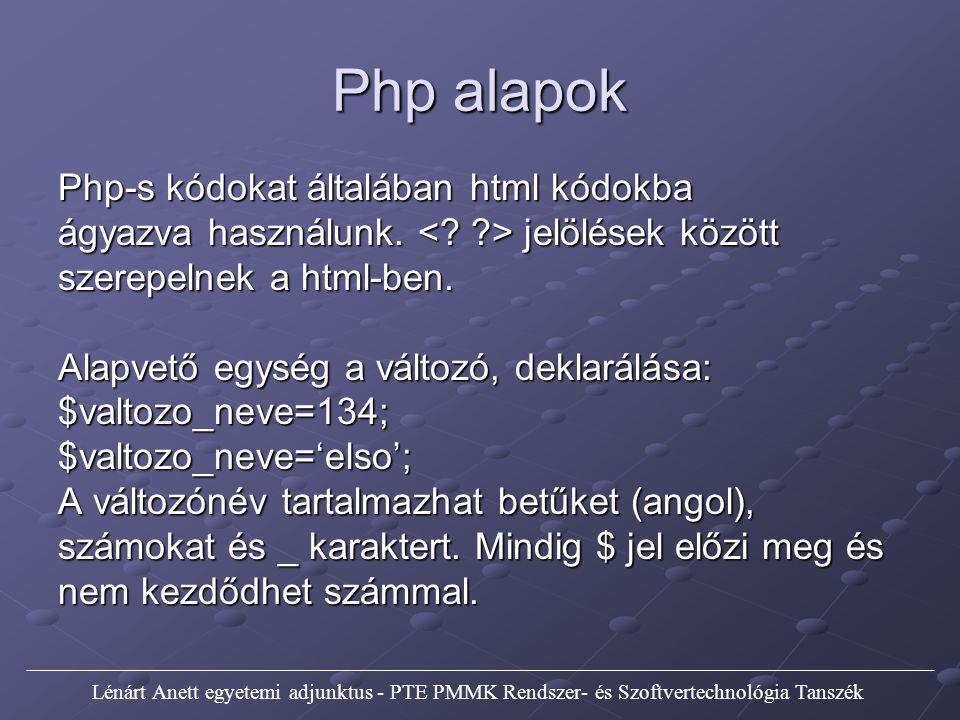 Php alapok A php gyengén típusos nyelv, azaz beállítja szöveg esetén a változó típusát sztringre, egész szám esetén integerre stb.