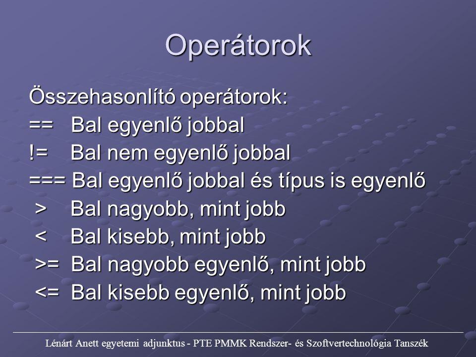Operátorok Logikai operátorok: Logikai értékek kombinációit vizsgálják.