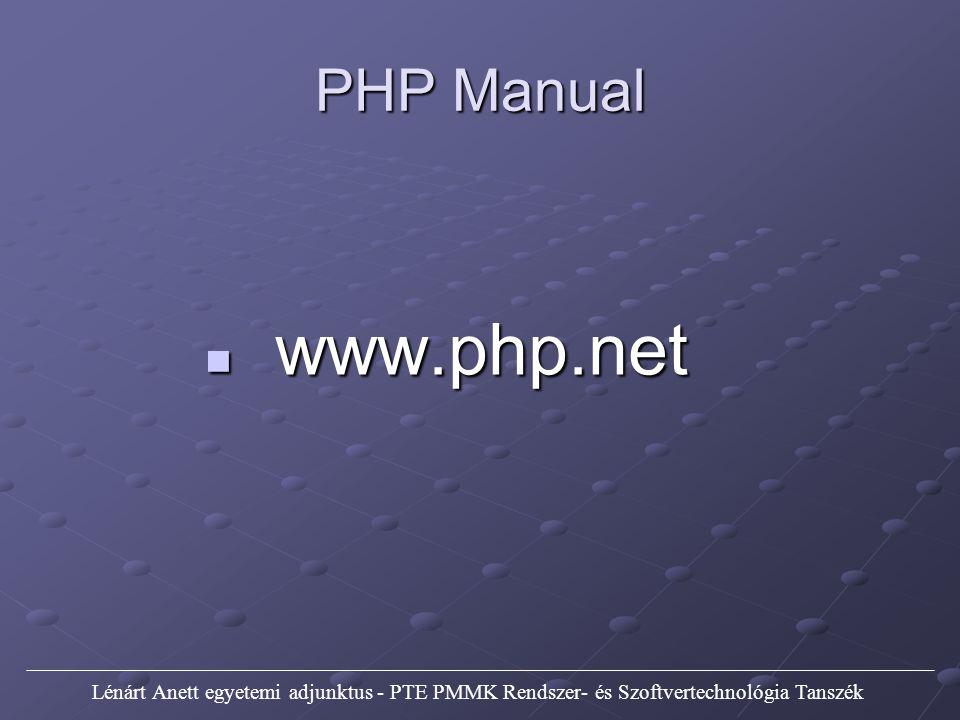 PHP Manual Lénárt Anett egyetemi adjunktus - PTE PMMK Rendszer- és Szoftvertechnológia Tanszék www.php.net www.php.net
