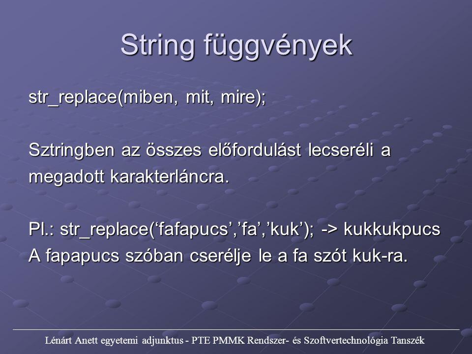 String függvények str_replace(miben, mit, mire); Sztringben az összes előfordulást lecseréli a megadott karakterláncra.