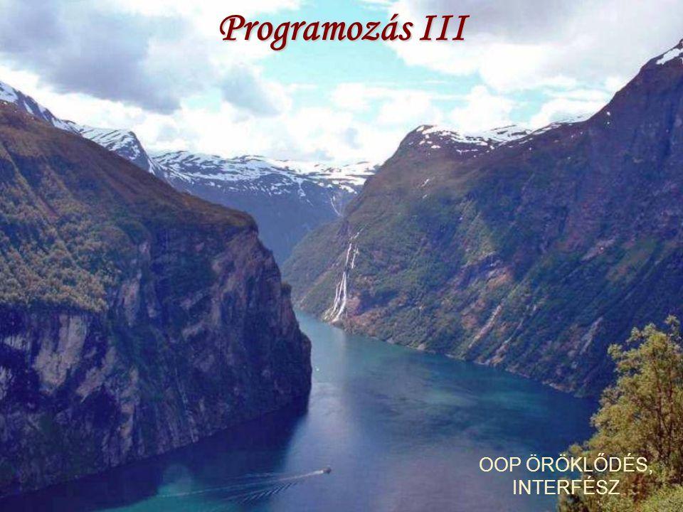 Programozás III OOP ÖRÖKLŐDÉS, INTERFÉSZ