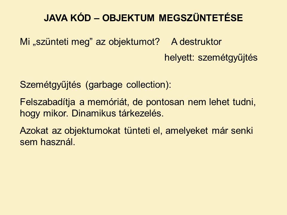 """helyett: szemétgyűjtés Mi """"szünteti meg az objektumot?A destruktor Szemétgyűjtés (garbage collection): Felszabadítja a memóriát, de pontosan nem lehet tudni, hogy mikor."""
