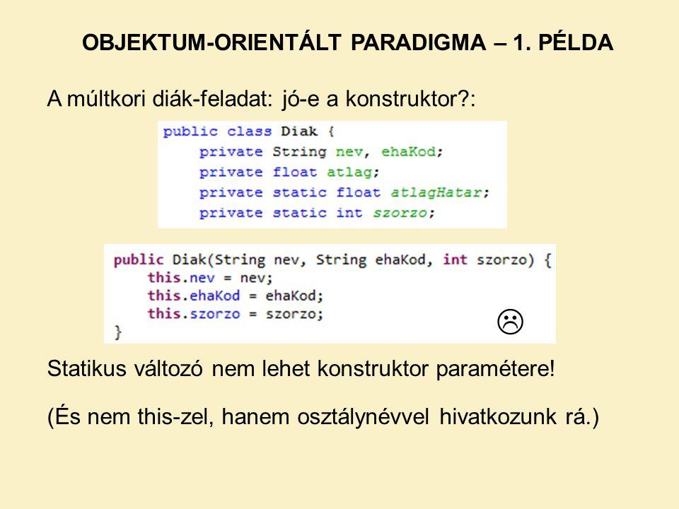 A múltkori diák-feladat: jó-e a konstruktor?: OBJEKTUM-ORIENTÁLT PARADIGMA – 1.