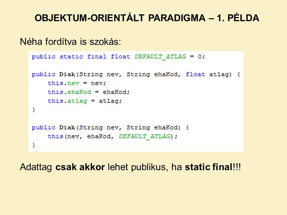 Néha fordítva is szokás: OBJEKTUM-ORIENTÁLT PARADIGMA – 1. PÉLDA Adattag csak akkor lehet publikus, ha static final!!!