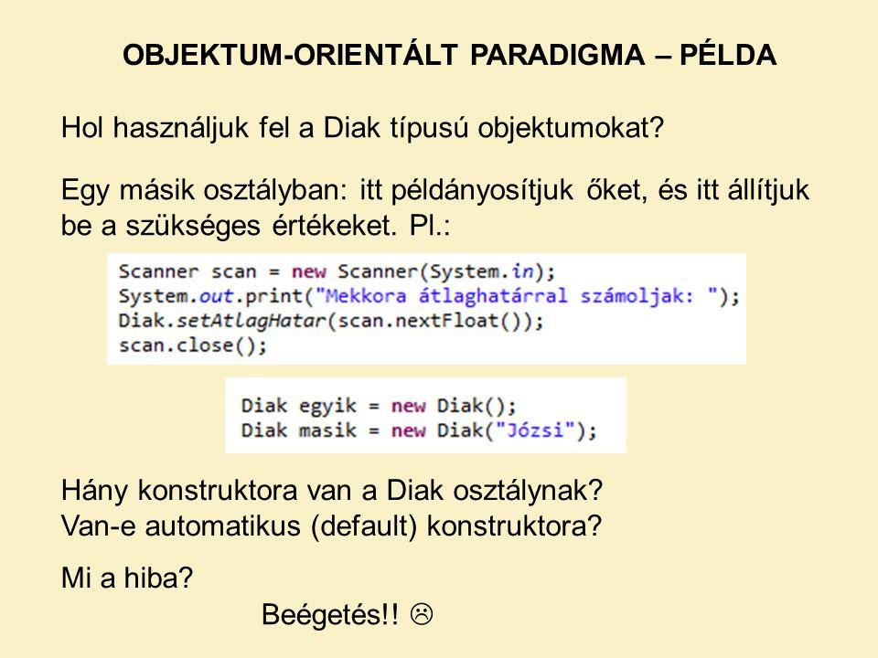 Hol használjuk fel a Diak típusú objektumokat? Egy másik osztályban: itt példányosítjuk őket, és itt állítjuk be a szükséges értékeket. Pl.: OBJEKTUM-
