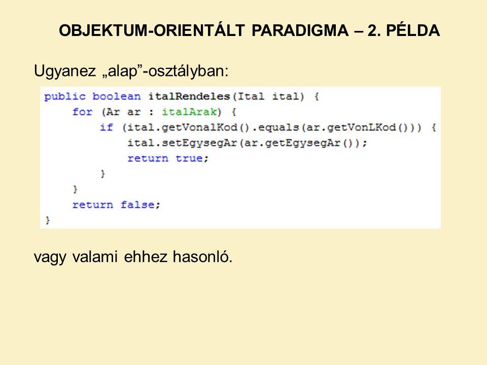 """Ugyanez """"alap""""-osztályban: OBJEKTUM-ORIENTÁLT PARADIGMA – 2. PÉLDA vagy valami ehhez hasonló."""