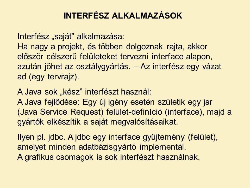 """INTERFÉSZ ALKALMAZÁSOK Interfész """"saját"""" alkalmazása: Ha nagy a projekt, és többen dolgoznak rajta, akkor először célszerű felületeket tervezni interf"""