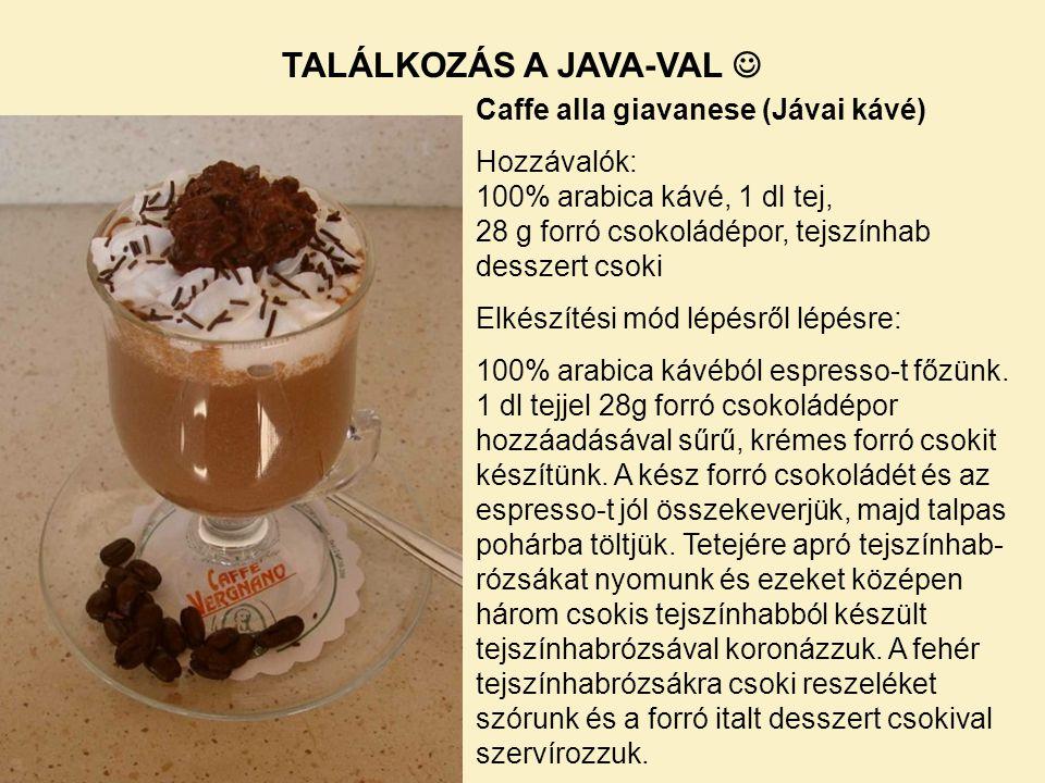 Caffe alla giavanese (Jávai kávé) Hozzávalók: 100% arabica kávé, 1 dl tej, 28 g forró csokoládépor, tejszínhab desszert csoki Elkészítési mód lépésről lépésre: 100% arabica kávéból espresso-t főzünk.