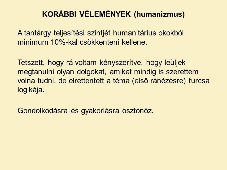 KORÁBBI VÉLEMÉNYEK (humanizmus) A tantárgy teljesítési szintjét humanitárius okokból minimum 10%-kal csökkenteni kellene.