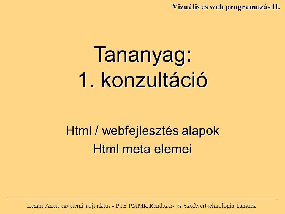 Lénárt Anett egyetemi adjunktus - PTE PMMK Rendszer- és Szoftvertechnológia Tanszék Vizuális és web programozás II. Tananyag: 1. konzultáció Html / we