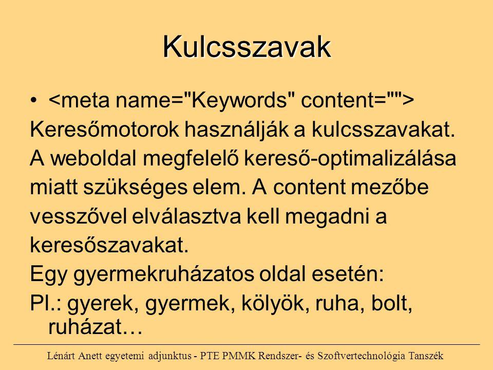 Kulcsszavak Keresőmotorok használják a kulcsszavakat. A weboldal megfelelő kereső-optimalizálása miatt szükséges elem. A content mezőbe vesszővel elvá